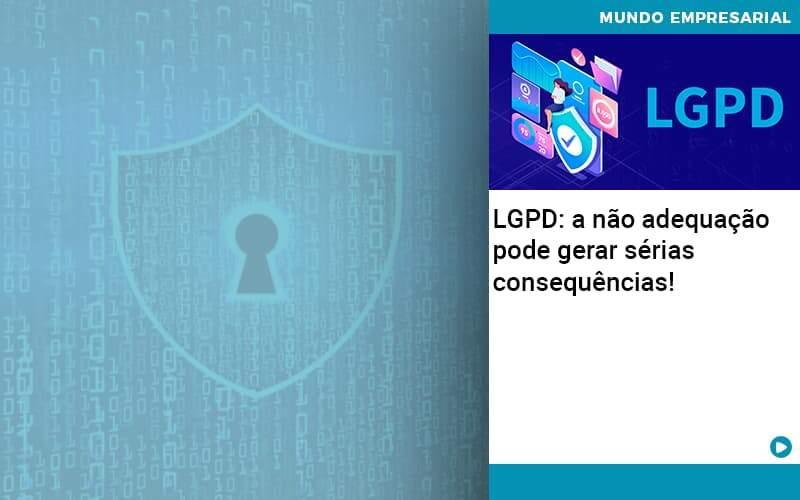 Lgpd A Nao Adequacao Pode Gerar Serias Consequencias - C. A. Nova Contabil No Rio De Janeiro - RJ